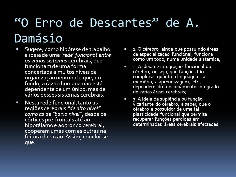 O Erro de Descartes de A. Damásio Sugere, como hipótese de trabalho, a ideia de uma rede funcional entre os vários sistemas cerebrais, que funcionam d