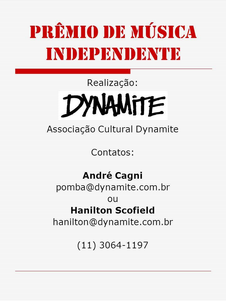 PRÊMIO DE MÚSICA INDEPENDENTE Realização: Associação Cultural Dynamite Contatos: André Cagni pomba@dynamite.com.br ou Hanilton Scofield hanilton@dynam