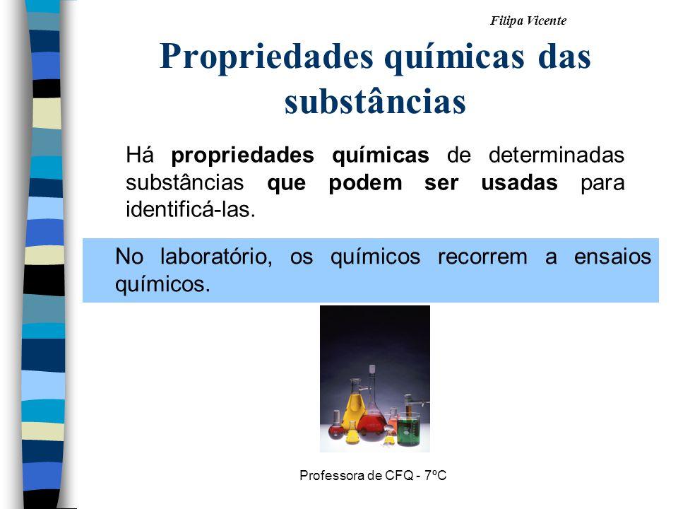 Filipa Vicente Professora de CFQ - 7ºC Propriedades químicas das substâncias Há propriedades químicas de determinadas substâncias que podem ser usadas