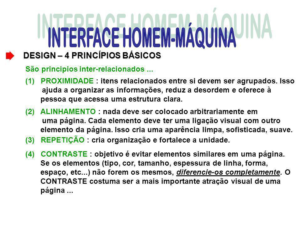 DESIGN – 4 PRINCÍPIOS BÁSICOS São principios inter-relacionados... (4) CONTRASTE : objetivo é evitar elementos similares em uma página. Se os elemento