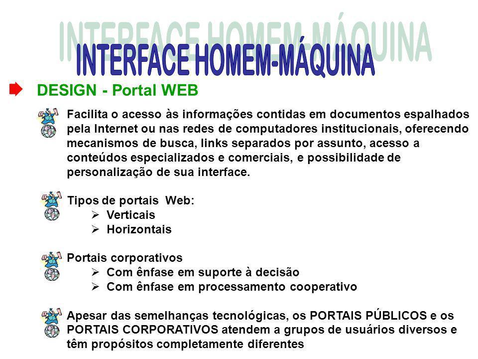 DESIGN - Portal WEB O termo PORTAL WEB começou a ser usado para descrever sites que ofereciam acesso à internet e eram utilizados por muitos usuários como ponto de entrada para a navegação na Web.