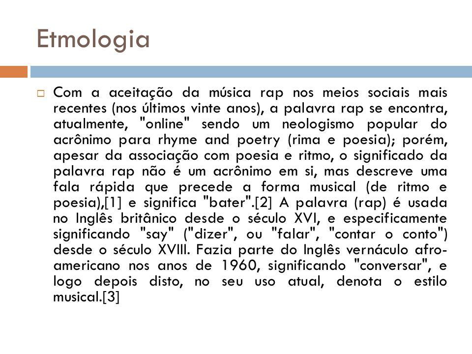 Etmologia Com a aceitação da música rap nos meios sociais mais recentes (nos últimos vinte anos), a palavra rap se encontra, atualmente,