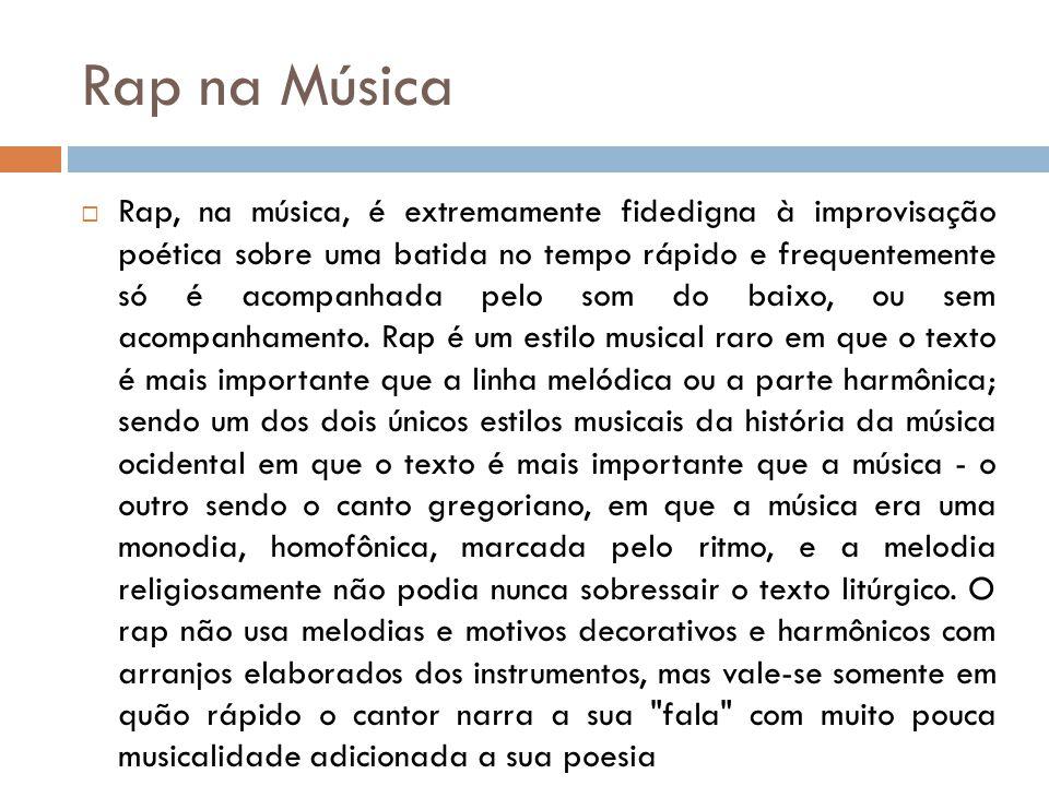 Rap na Música Rap, na música, é extremamente fidedigna à improvisação poética sobre uma batida no tempo rápido e frequentemente só é acompanhada pelo