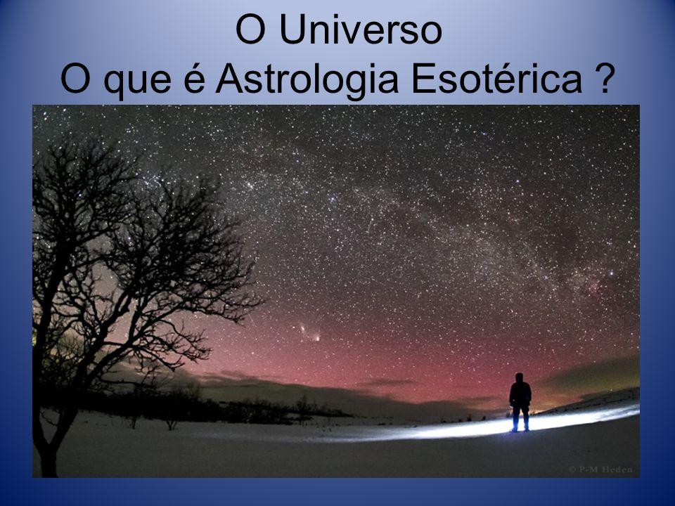 O Universo O que é Astrologia Esotérica ?