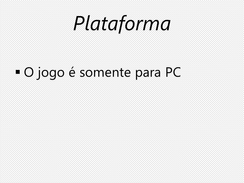 Plataforma O jogo é somente para PC