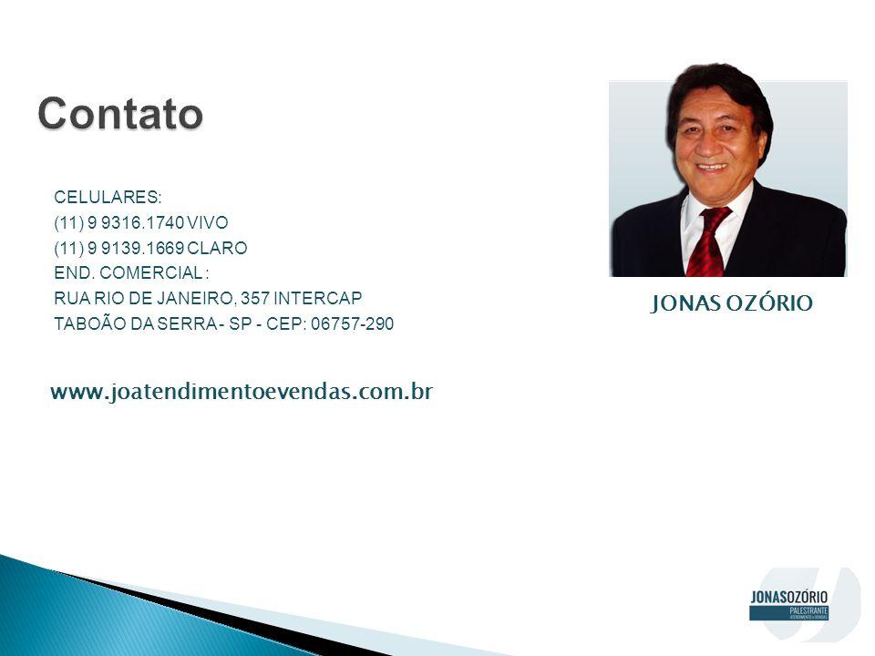 CELULARES: (11) 9 9316.1740 VIVO (11) 9 9139.1669 CLARO END. COMERCIAL : RUA RIO DE JANEIRO, 357 INTERCAP TABOÃO DA SERRA - SP - CEP: 06757-290 JONAS