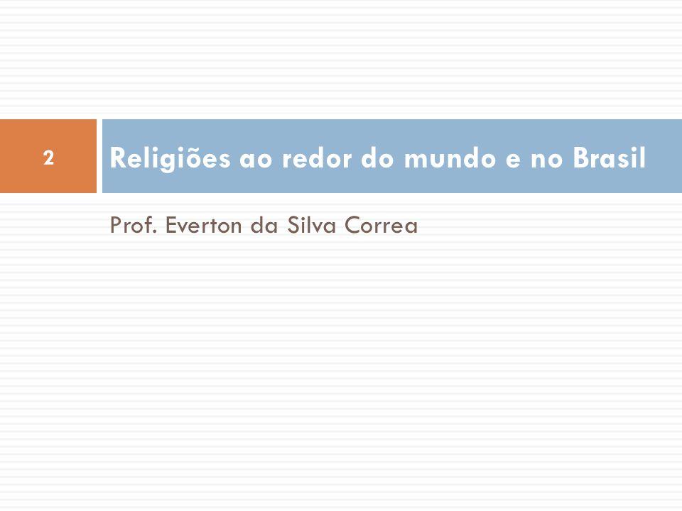 Prof. Everton da Silva Correa Religiões ao redor do mundo e no Brasil 2
