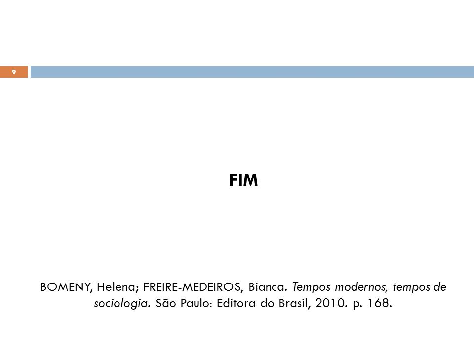9 FIM BOMENY, Helena; FREIRE-MEDEIROS, Bianca.Tempos modernos, tempos de sociologia.