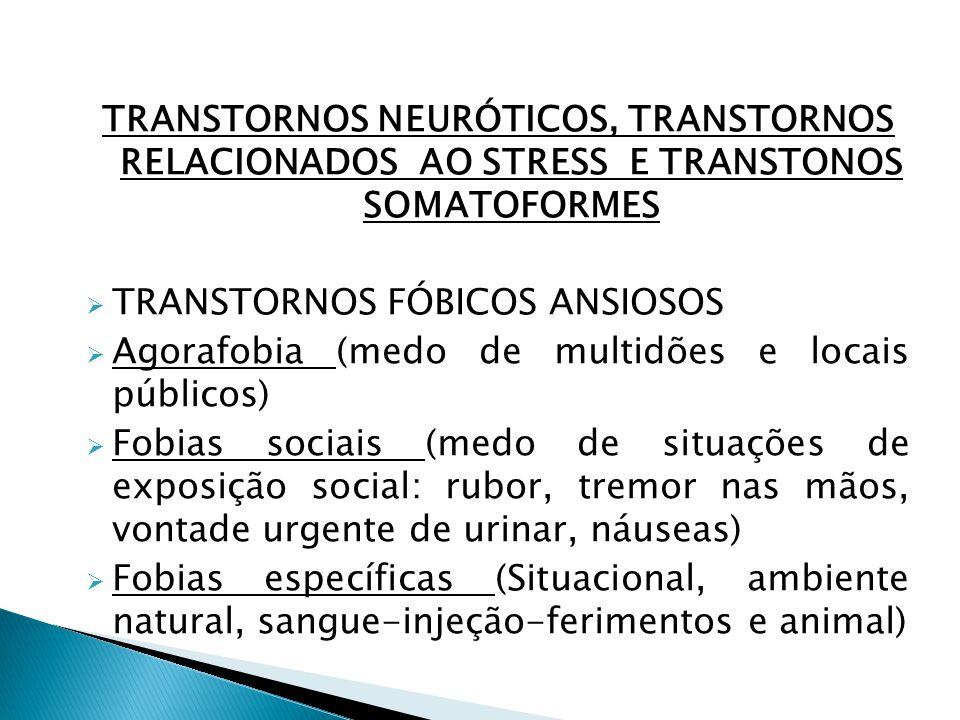 TRANSTORNOS NEURÓTICOS, TRANSTORNOS RELACIONADOS AO STRESS E TRANSTONOS SOMATOFORMES TRANSTORNOS FÓBICOS ANSIOSOS Agorafobia (medo de multidões e loca