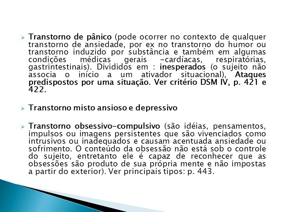 Transtorno de pânico (pode ocorrer no contexto de qualquer transtorno de ansiedade, por ex no transtorno do humor ou transtorno induzido por substânci