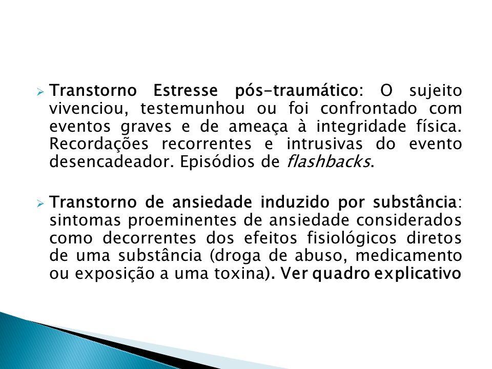 Transtorno Estresse pós-traumático: O sujeito vivenciou, testemunhou ou foi confrontado com eventos graves e de ameaça à integridade física. Recordaçõ