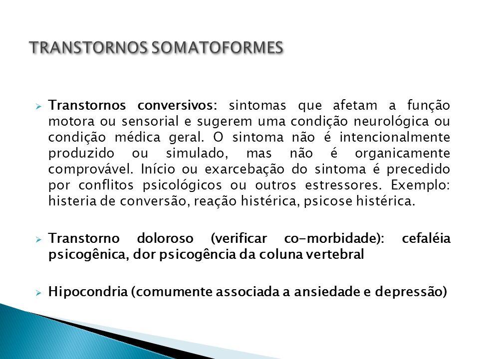 Transtornos conversivos: sintomas que afetam a função motora ou sensorial e sugerem uma condição neurológica ou condição médica geral. O sintoma não é