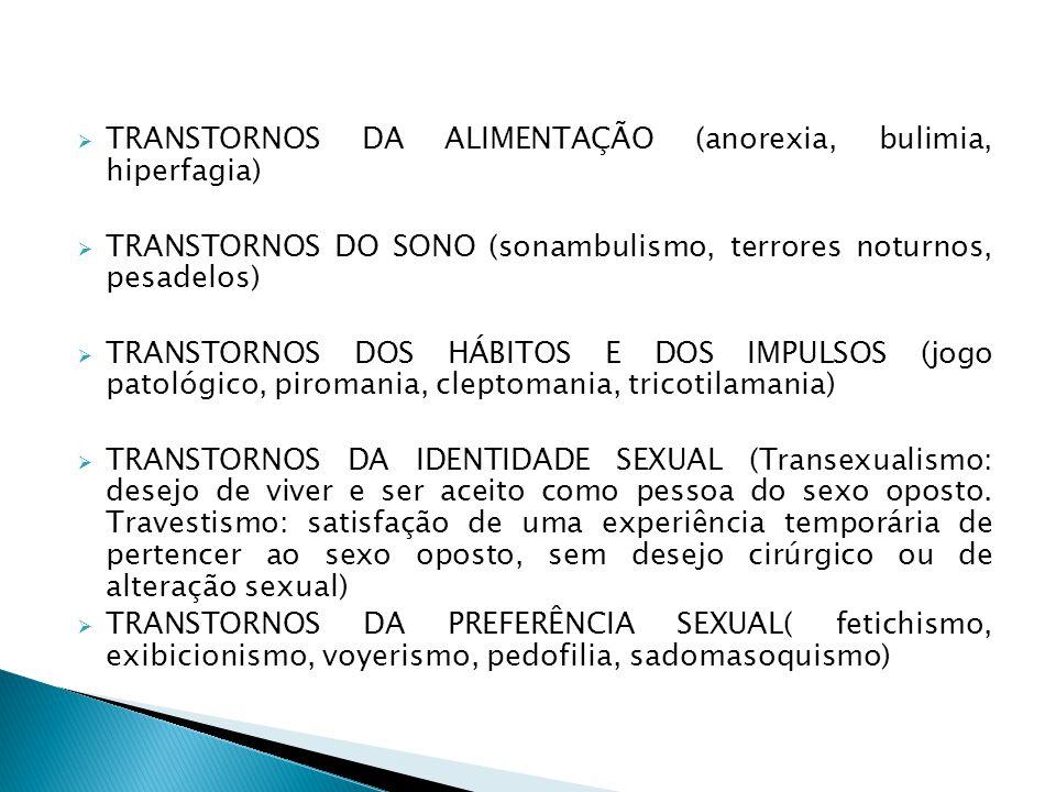 TRANSTORNOS DA ALIMENTAÇÃO (anorexia, bulimia, hiperfagia) TRANSTORNOS DO SONO (sonambulismo, terrores noturnos, pesadelos) TRANSTORNOS DOS HÁBITOS E