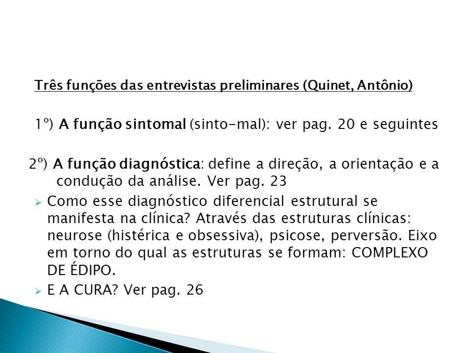 Três funções das entrevistas preliminares (Quinet, Antônio) 1º) A função sintomal (sinto-mal): ver pag. 20 e seguintes 2º) A função diagnóstica: defin