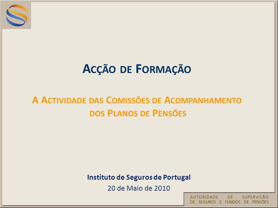 Instituto de Seguros de Portugal 20 de Maio de 2010 A CÇÃO DE F ORMAÇÃO A A CTIVIDADE DAS C OMISSÕES DE A COMPANHAMENTO DOS P LANOS DE P ENSÕES