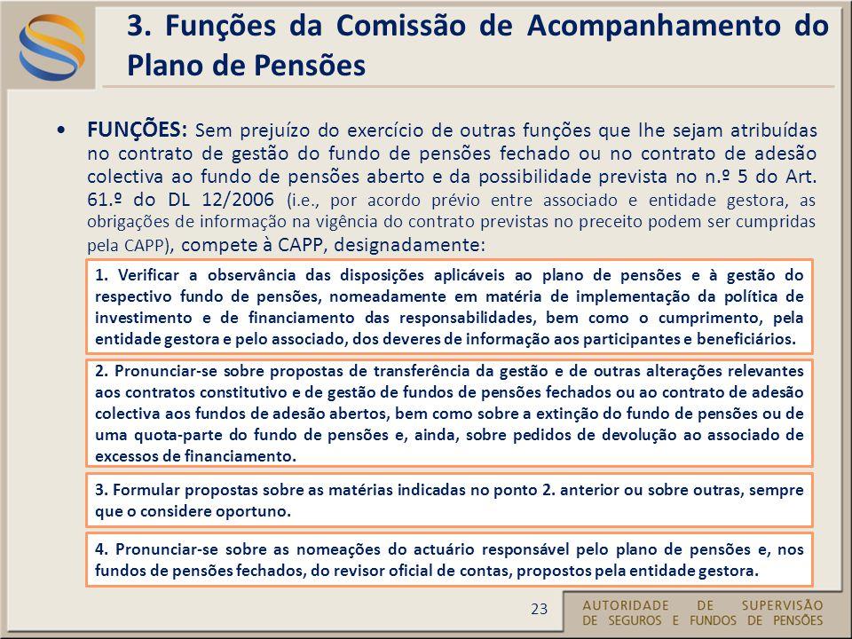 FUNÇÕES: Sem prejuízo do exercício de outras funções que lhe sejam atribuídas no contrato de gestão do fundo de pensões fechado ou no contrato de adesão colectiva ao fundo de pensões aberto e da possibilidade prevista no n.º 5 do Art.