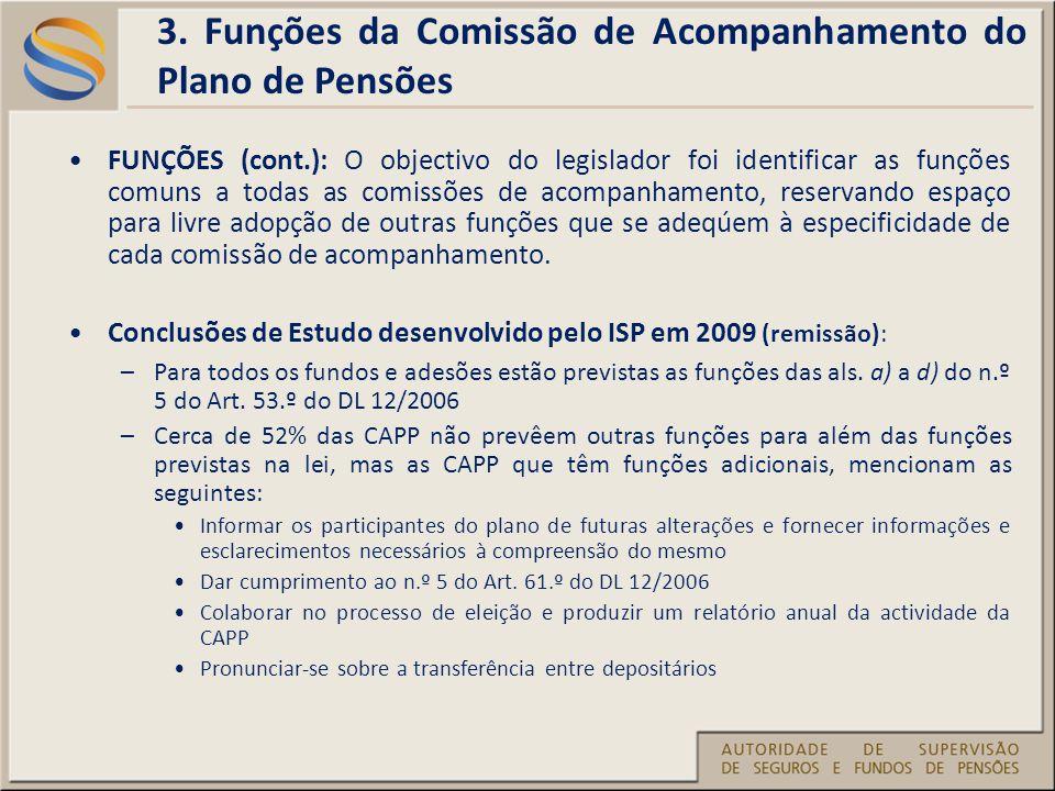 FUNÇÕES (cont.): O objectivo do legislador foi identificar as funções comuns a todas as comissões de acompanhamento, reservando espaço para livre adopção de outras funções que se adeqúem à especificidade de cada comissão de acompanhamento.
