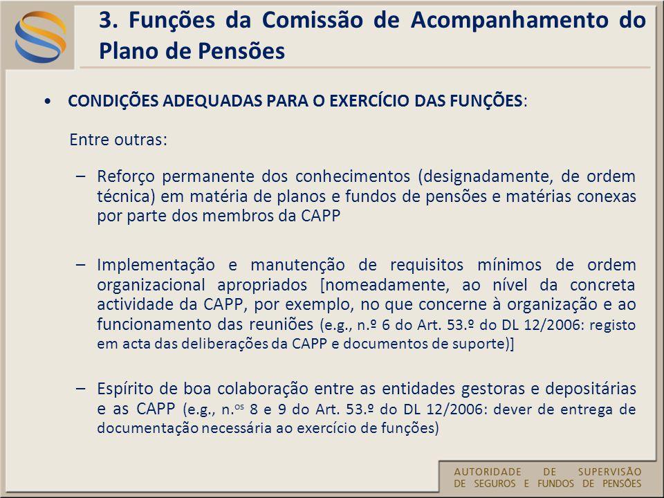 CONDIÇÕES ADEQUADAS PARA O EXERCÍCIO DAS FUNÇÕES: Entre outras: –Reforço permanente dos conhecimentos (designadamente, de ordem técnica) em matéria de planos e fundos de pensões e matérias conexas por parte dos membros da CAPP –Implementação e manutenção de requisitos mínimos de ordem organizacional apropriados [nomeadamente, ao nível da concreta actividade da CAPP, por exemplo, no que concerne à organização e ao funcionamento das reuniões (e.g., n.º 6 do Art.