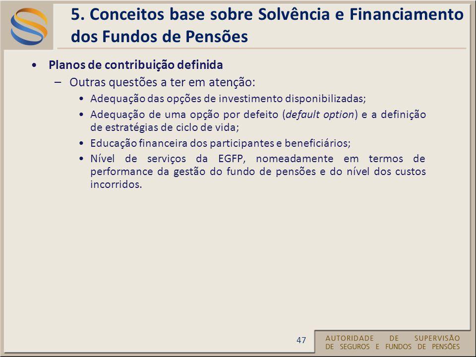 Planos de contribuição definida –Outras questões a ter em atenção: Adequação das opções de investimento disponibilizadas; Adequação de uma opção por defeito (default option) e a definição de estratégias de ciclo de vida; Educação financeira dos participantes e beneficiários; Nível de serviços da EGFP, nomeadamente em termos de performance da gestão do fundo de pensões e do nível dos custos incorridos.