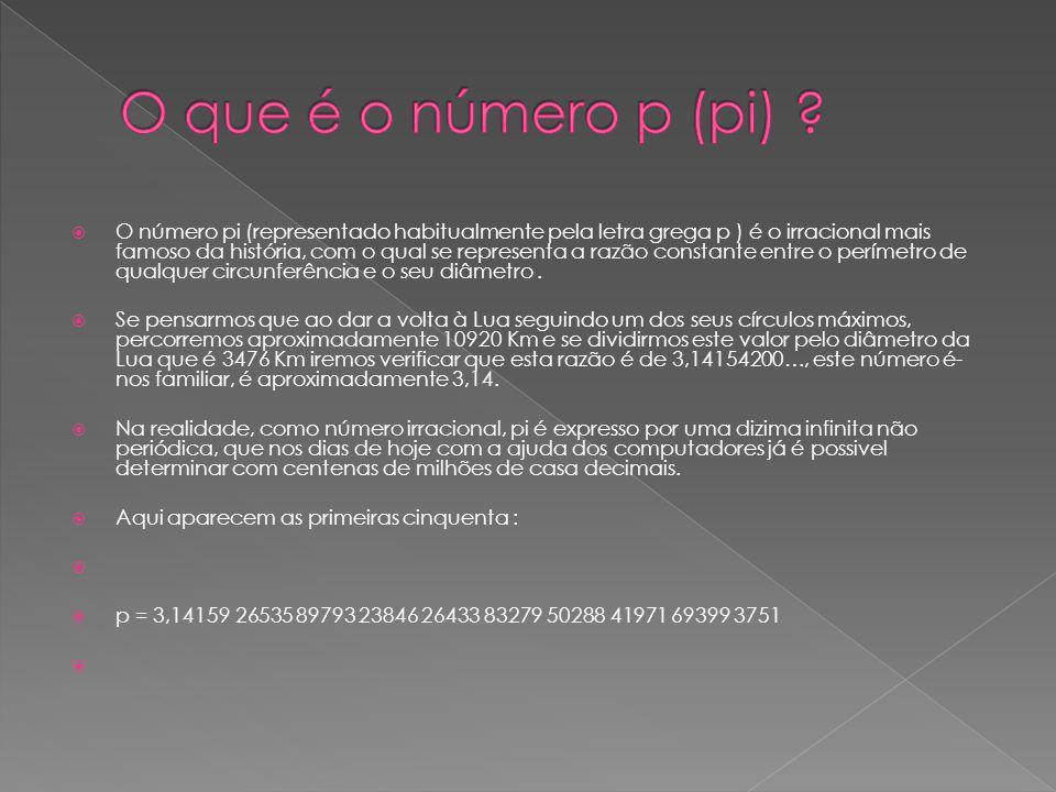 O número pi (representado habitualmente pela letra grega p ) é o irracional mais famoso da história, com o qual se representa a razão constante entre