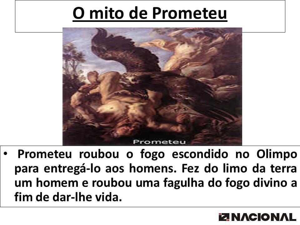 O mito de Prometeu Prometeu roubou o fogo escondido no Olimpo para entregá-lo aos homens. Fez do limo da terra um homem e roubou uma fagulha do fogo d