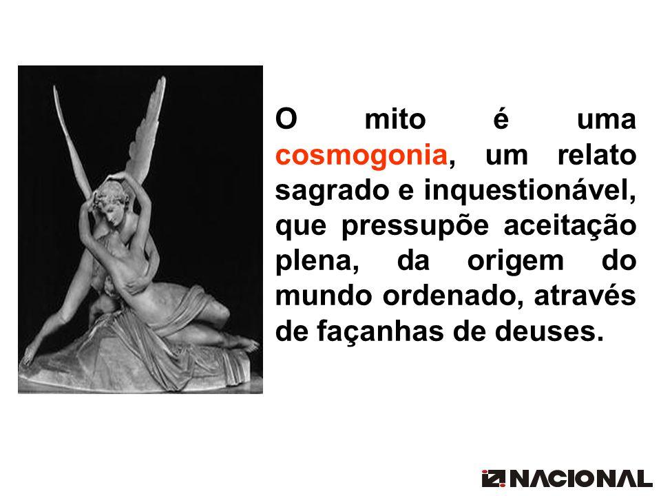 O mito é uma cosmogonia, um relato sagrado e inquestionável, que pressupõe aceitação plena, da origem do mundo ordenado, através de façanhas de deuses