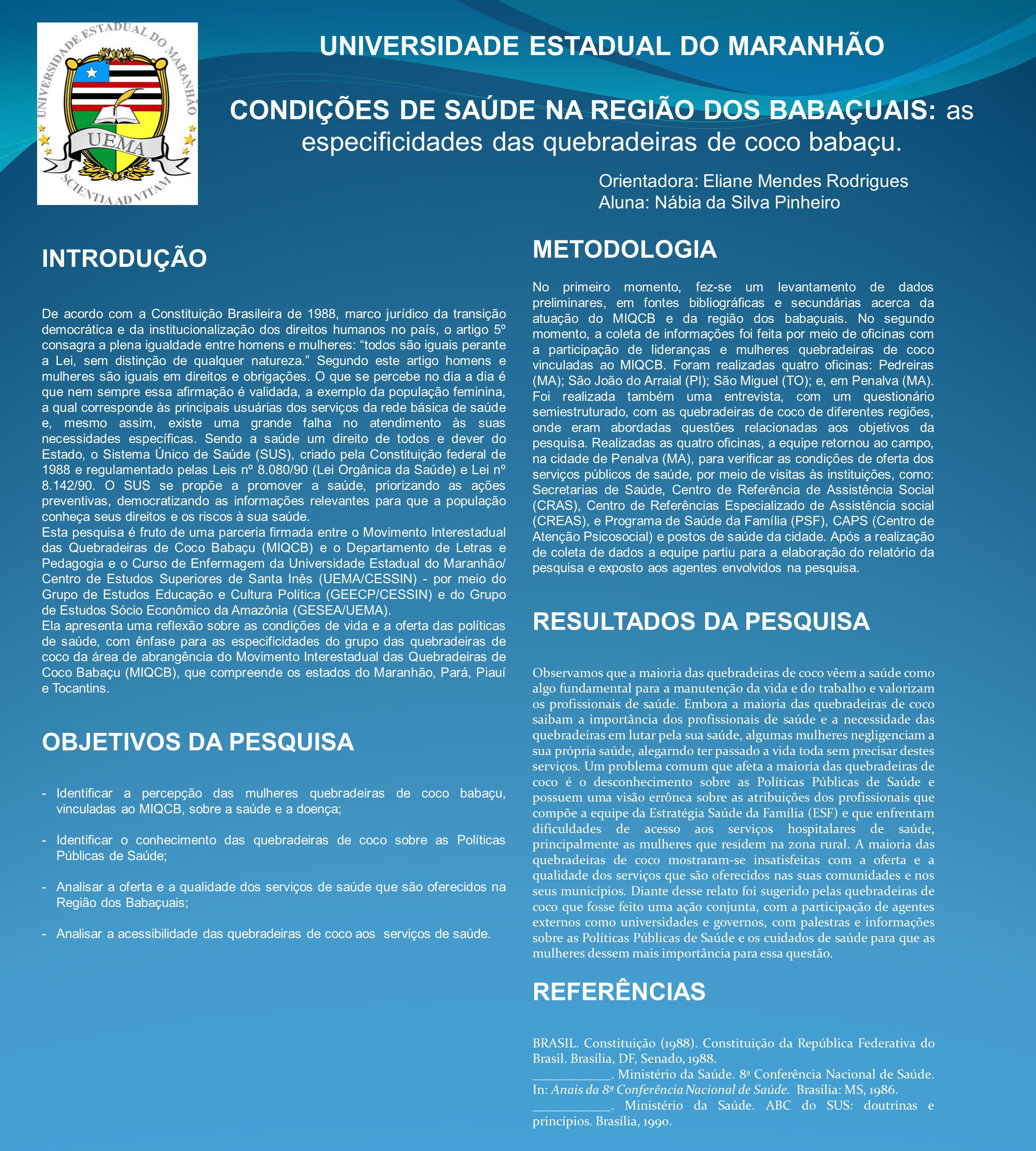 UNIVERSIDADE ESTADUAL DO MARANHÃO CONDIÇÕES DE SAÚDE NA REGIÃO DOS BABAÇUAIS: as especificidades das quebradeiras de coco babaçu. Orientadora: Eliane