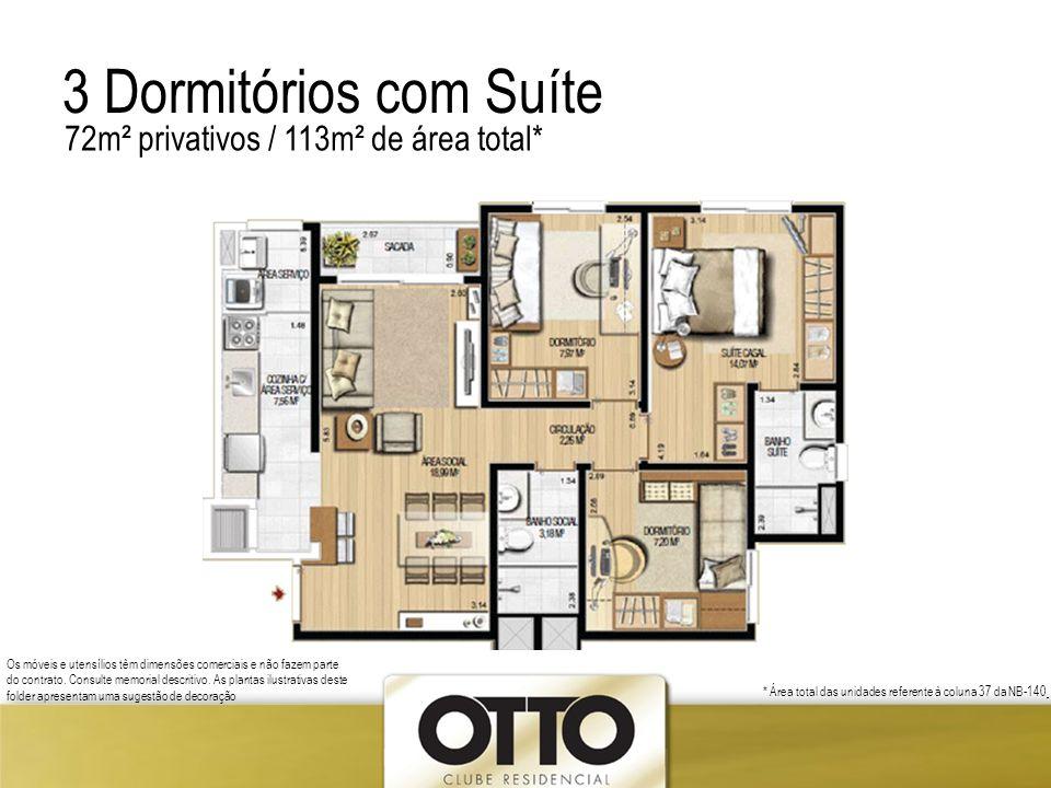 3 Dormitórios com Suíte 72m² privativos / 113m² de área total* Os móveis e utensílios têm dimensões comerciais e não fazem parte do contrato. Consulte