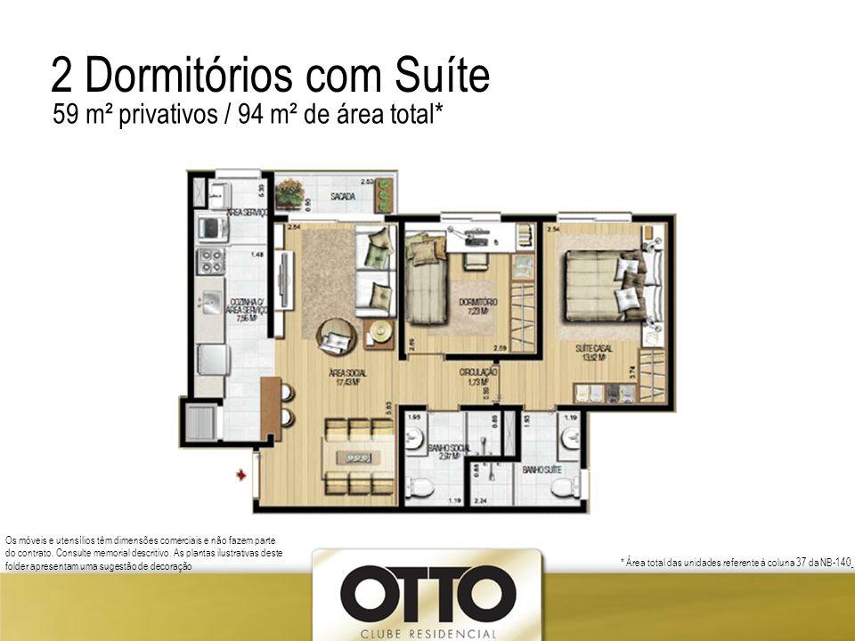 2 Dormitórios com Suíte 59 m² privativos / 94 m² de área total* Os móveis e utensílios têm dimensões comerciais e não fazem parte do contrato. Consult