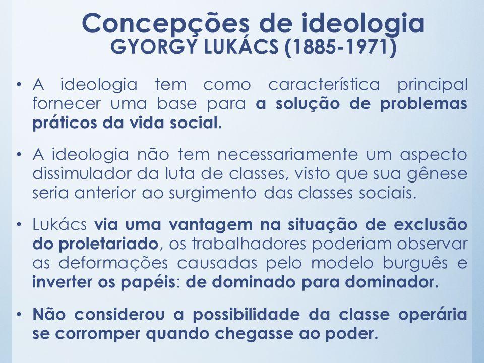A ideologia tem como característica principal fornecer uma base para a solução de problemas práticos da vida social. A ideologia não tem necessariamen