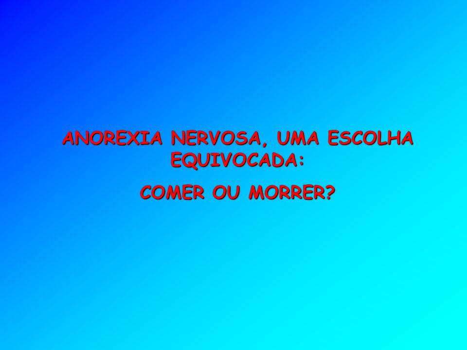 ANOREXIA NERVOSA, UMA ESCOLHA EQUIVOCADA: COMER OU MORRER?