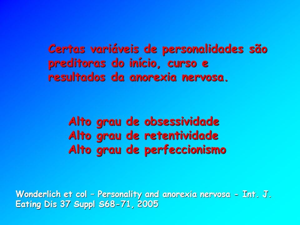 Certas variáveis de personalidades são preditoras do início, curso e resultados da anorexia nervosa. Alto grau de obsessividade Alto grau de retentivi