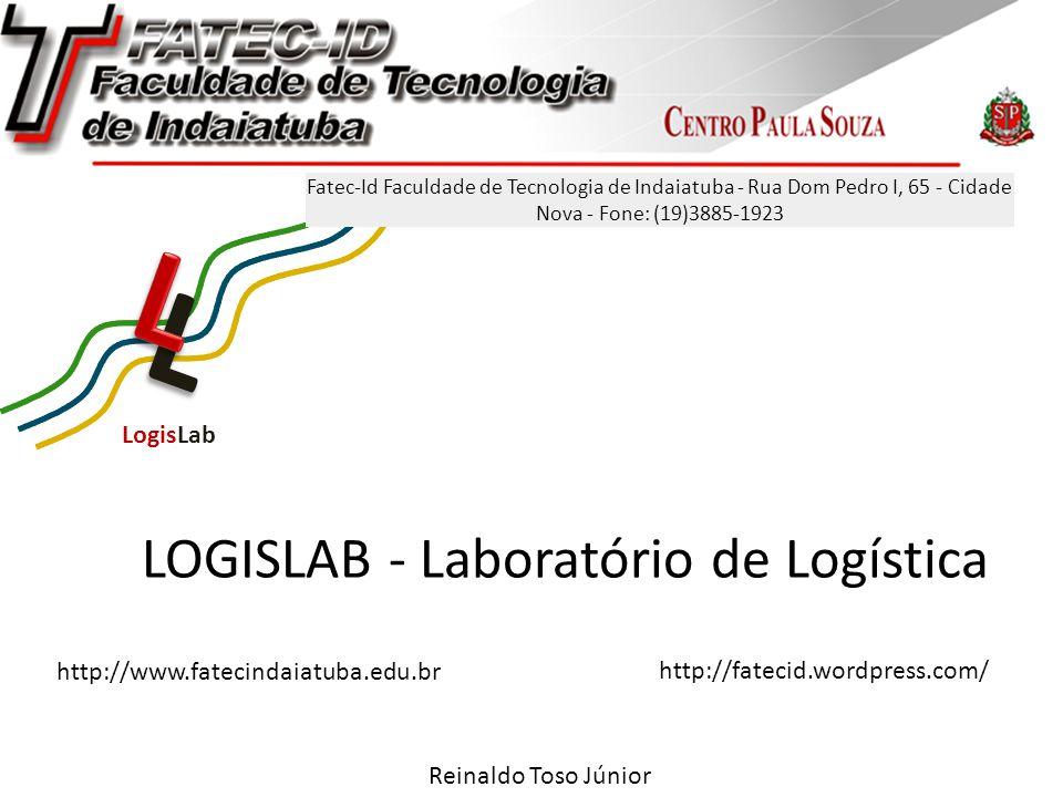 LOGISLAB - Laboratório de Logística L LogisLab Fatec-Id Faculdade de Tecnologia de Indaiatuba - Rua Dom Pedro I, 65 - Cidade Nova - Fone: (19)3885-1923 http://www.fatecindaiatuba.edu.br http://fatecid.wordpress.com/ Reinaldo Toso Júnior