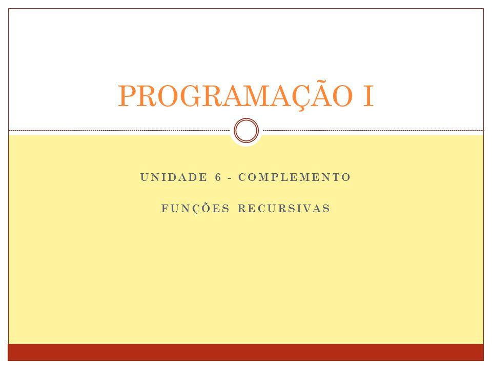 UNIDADE 6 - COMPLEMENTO FUNÇÕES RECURSIVAS PROGRAMAÇÃO I