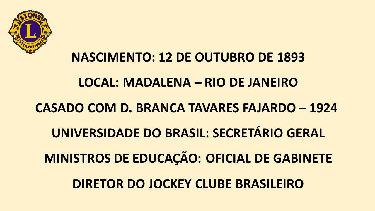 NASCIMENTO: 12 DE OUTUBRO DE 1893 LOCAL: MADALENA – RIO DE JANEIRO CASADO COM D.