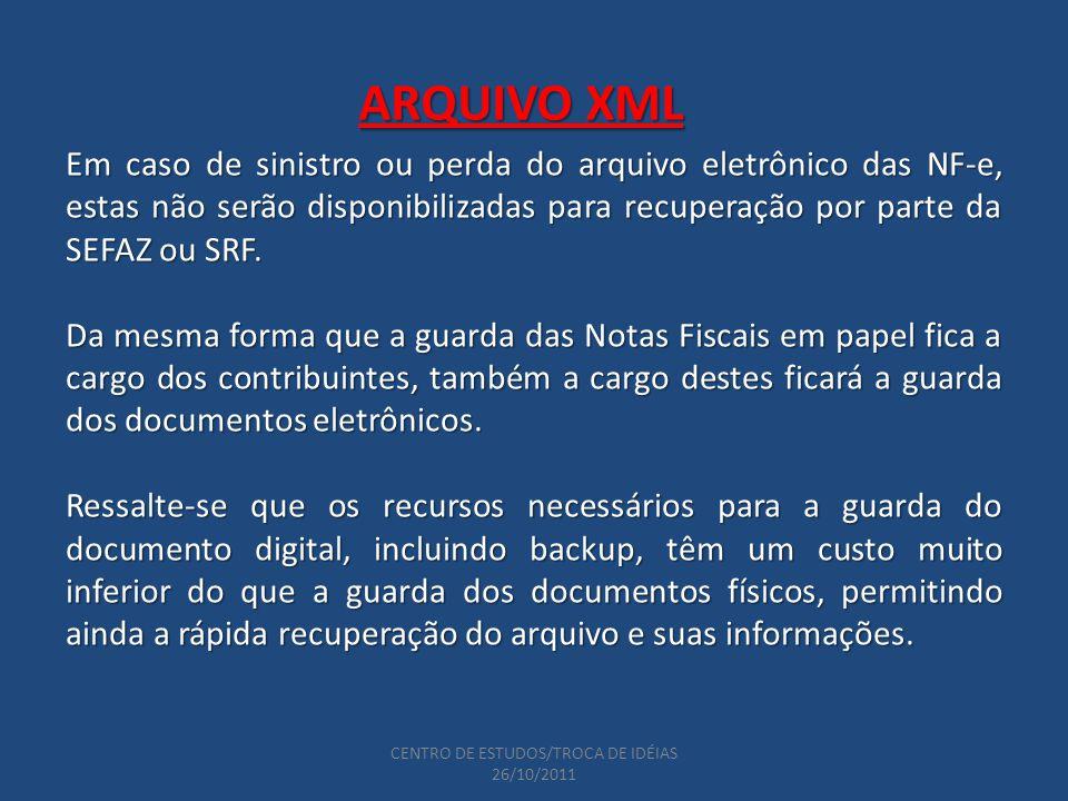CENTRO DE ESTUDOS/TROCA DE IDÉIAS 26/10/2011 Em caso de sinistro ou perda do arquivo eletrônico das NF-e, estas não serão disponibilizadas para recuperação por parte da SEFAZ ou SRF.