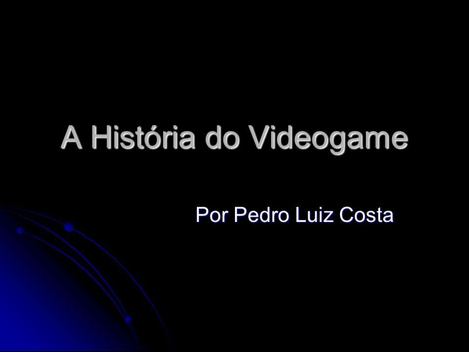 A História do Videogame Por Pedro Luiz Costa