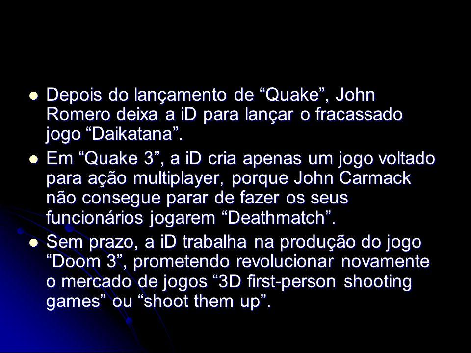Depois do lançamento de Quake, John Romero deixa a iD para lançar o fracassado jogo Daikatana. Depois do lançamento de Quake, John Romero deixa a iD p