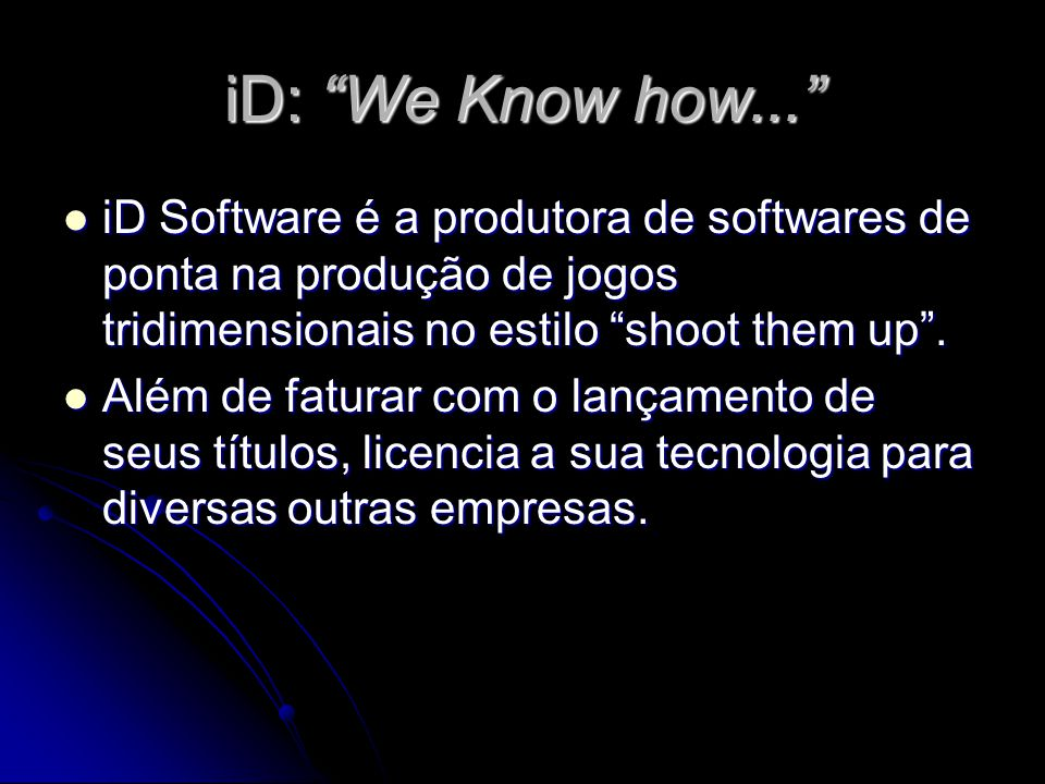 iD: We Know how... iD Software é a produtora de softwares de ponta na produção de jogos tridimensionais no estilo shoot them up. iD Software é a produ