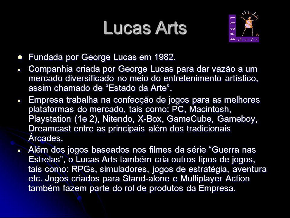 Lucas Arts Fundada por George Lucas em 1982. Fundada por George Lucas em 1982. Companhia criada por George Lucas para dar vazão a um mercado diversifi