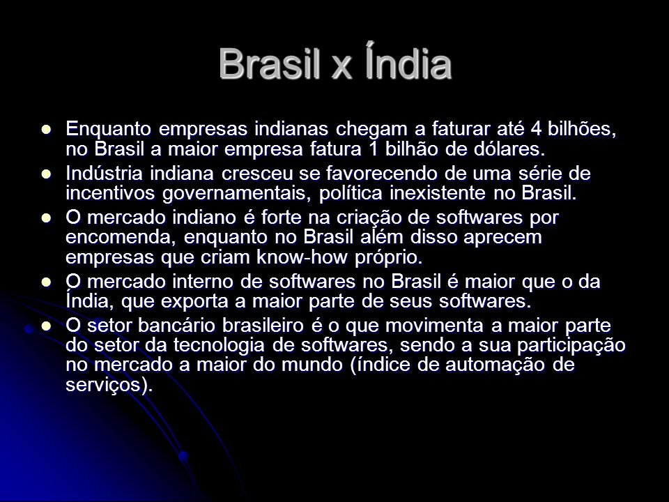 Brasil x Índia Enquanto empresas indianas chegam a faturar até 4 bilhões, no Brasil a maior empresa fatura 1 bilhão de dólares. Enquanto empresas indi
