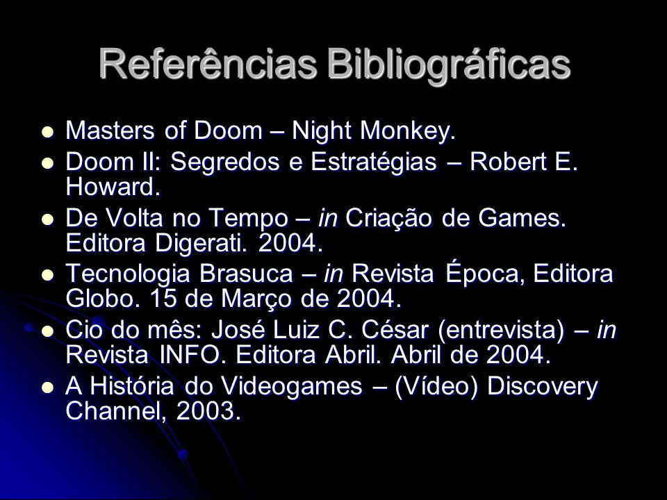 Referências Bibliográficas Masters of Doom – Night Monkey. Masters of Doom – Night Monkey. Doom II: Segredos e Estratégias – Robert E. Howard. Doom II