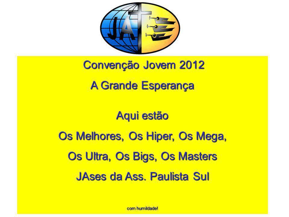 Convenção Jovem 2012 Convenção Jovem 2012 A Grande Esperança Aqui estão Os Melhores, Os Hiper, Os Mega, Os Ultra, Os Bigs, Os Masters JAses da Ass.