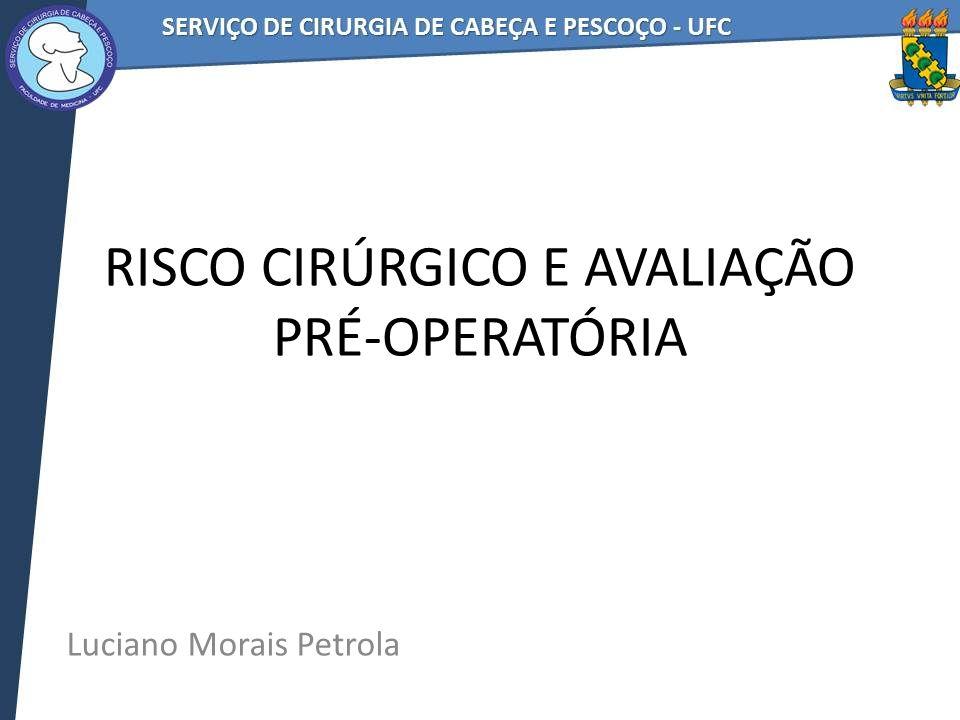 RISCO CIRÚRGICO E AVALIAÇÃO PRÉ-OPERATÓRIA Luciano Morais Petrola