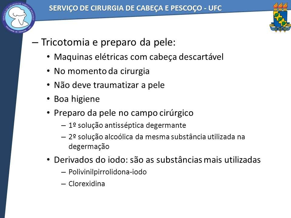 – Tricotomia e preparo da pele: Maquinas elétricas com cabeça descartável No momento da cirurgia Não deve traumatizar a pele Boa higiene Preparo da pe