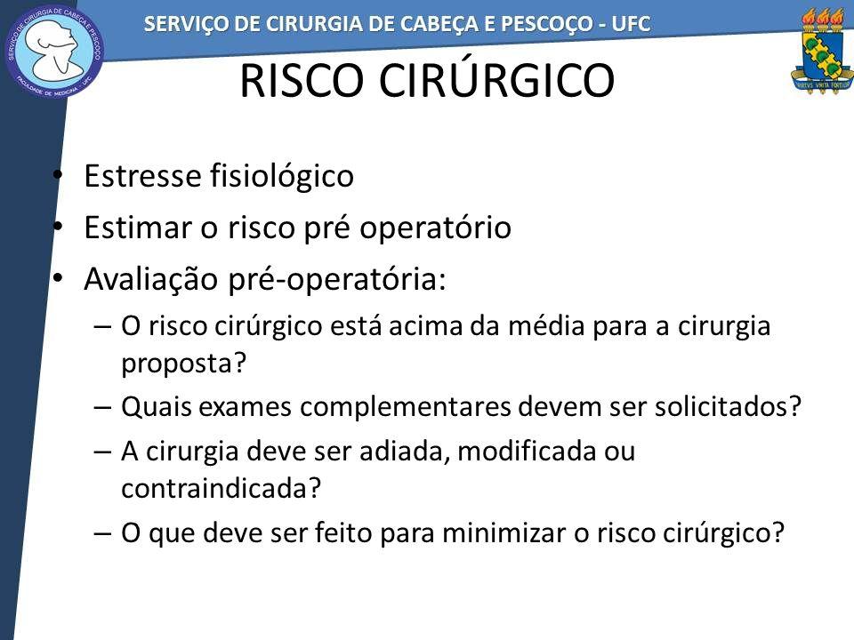 RISCO CIRÚRGICO Estresse fisiológico Estimar o risco pré operatório Avaliação pré-operatória: – O risco cirúrgico está acima da média para a cirurgia