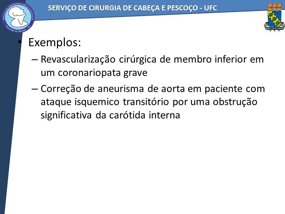 Exemplos: – Revascularização cirúrgica de membro inferior em um coronariopata grave – Correção de aneurisma de aorta em paciente com ataque isquemico transitório por uma obstrução significativa da carótida interna