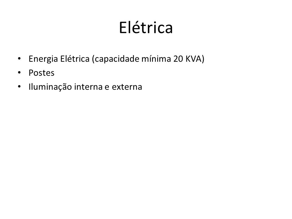 Elétrica Energia Elétrica (capacidade mínima 20 KVA) Postes Iluminação interna e externa