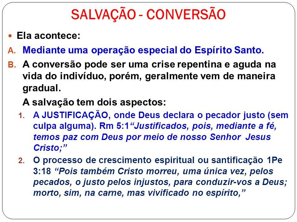 SALVAÇÃO - CONVERSÃO Ela acontece: A. Mediante uma operação especial do Espírito Santo. B. A conversão pode ser uma crise repentina e aguda na vida do