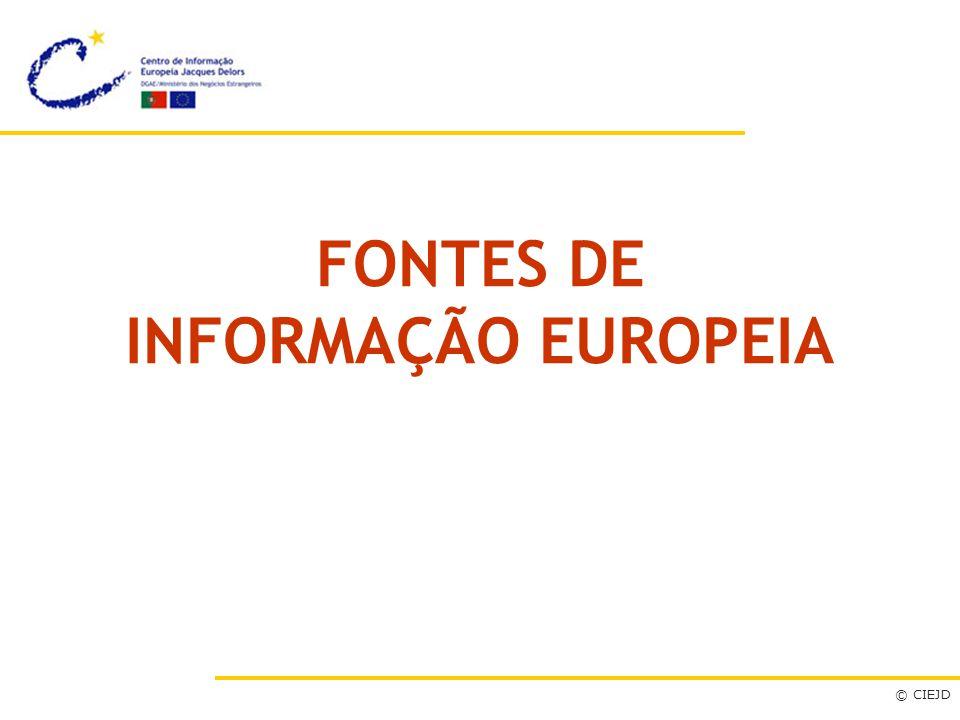 FONTES DE INFORMAÇÃO EUROPEIA © CIEJD